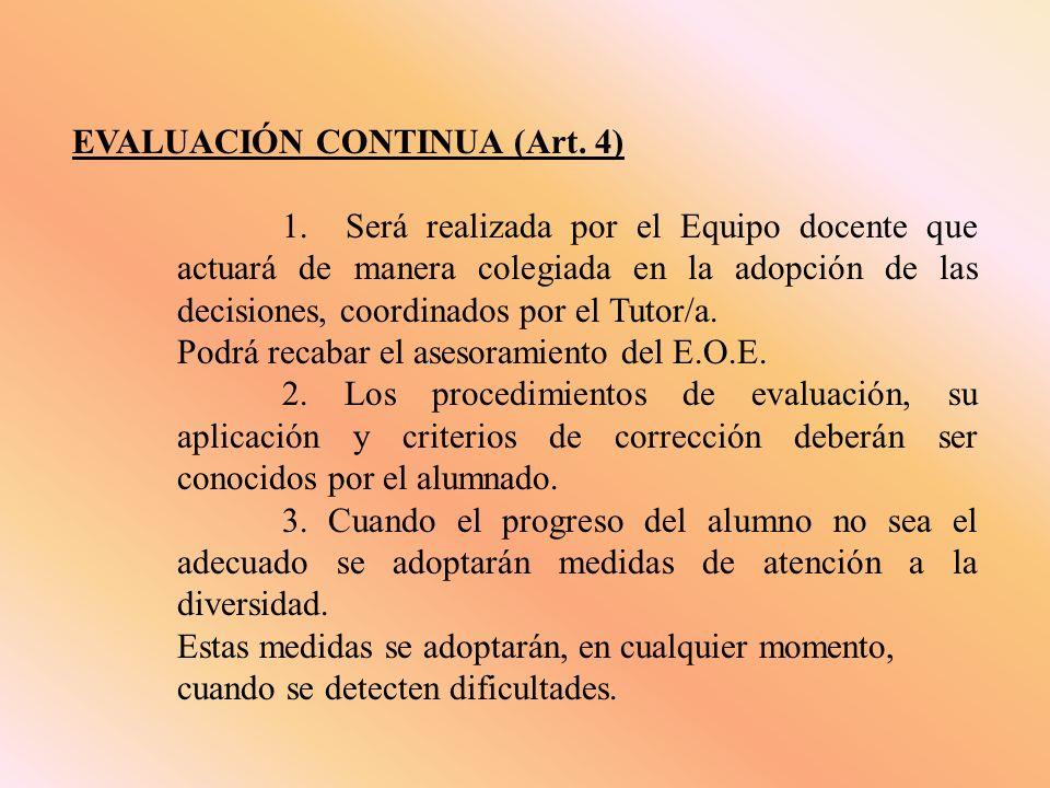 EVALUACIÓN CONTINUA (Art. 4) 1. Será realizada por el Equipo docente que actuará de manera colegiada en la adopción de las decisiones, coordinados por