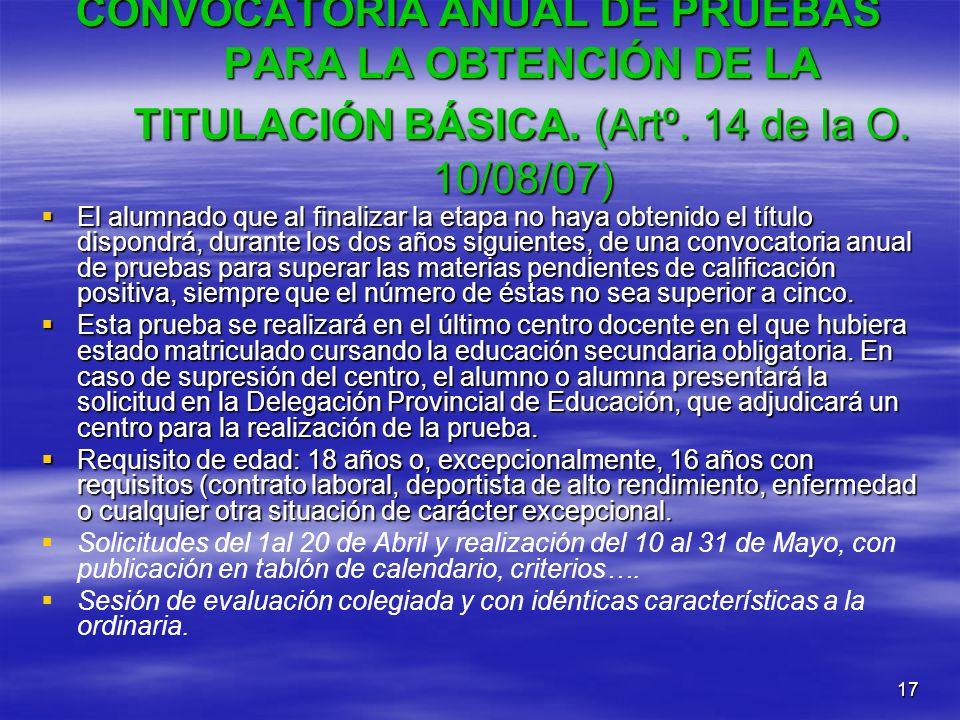 17 CONVOCATORIA ANUAL DE PRUEBAS PARA LA OBTENCIÓN DE LA TITULACIÓN BÁSICA. (Artº. 14 de la O. 10/08/07) El alumnado que al finalizar la etapa no haya