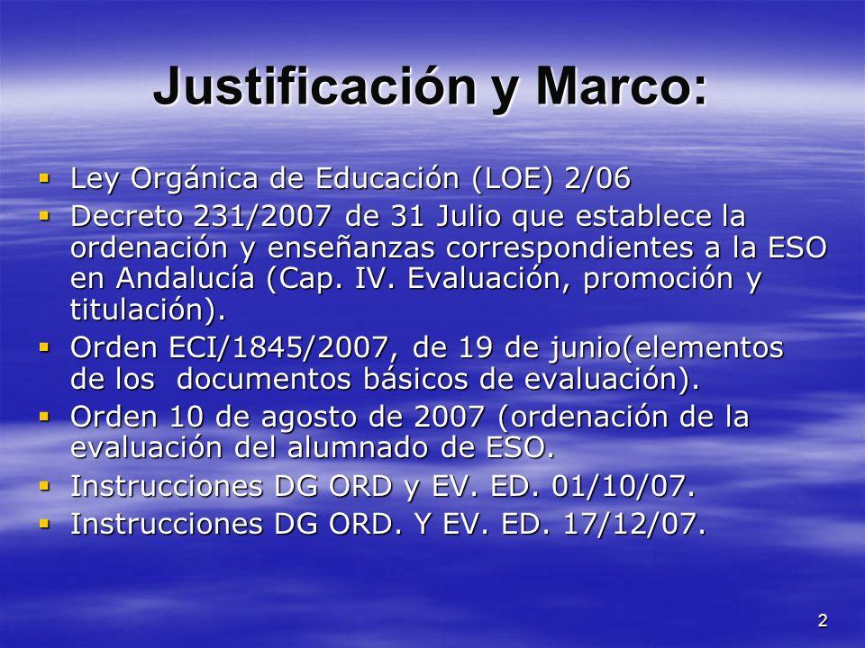 2 Justificación y Marco: Ley Orgánica de Educación (LOE) 2/06 Ley Orgánica de Educación (LOE) 2/06 Decreto 231/2007 de 31 Julio que establece la orden