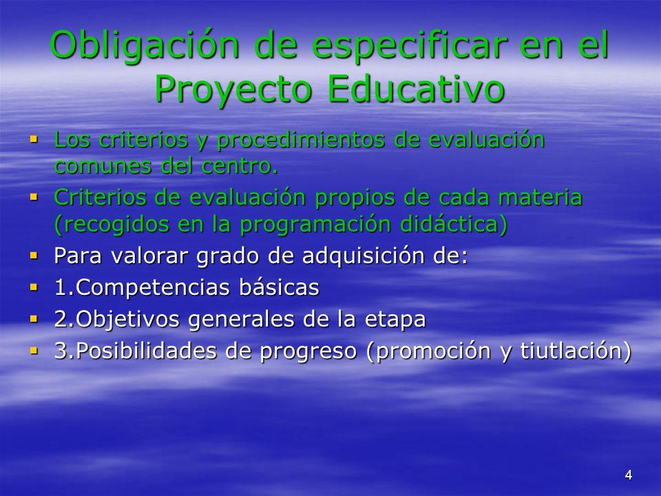 4 Obligación de especificar en el Proyecto Educativo Los criterios y procedimientos de evaluación comunes del centro. Los criterios y procedimientos d