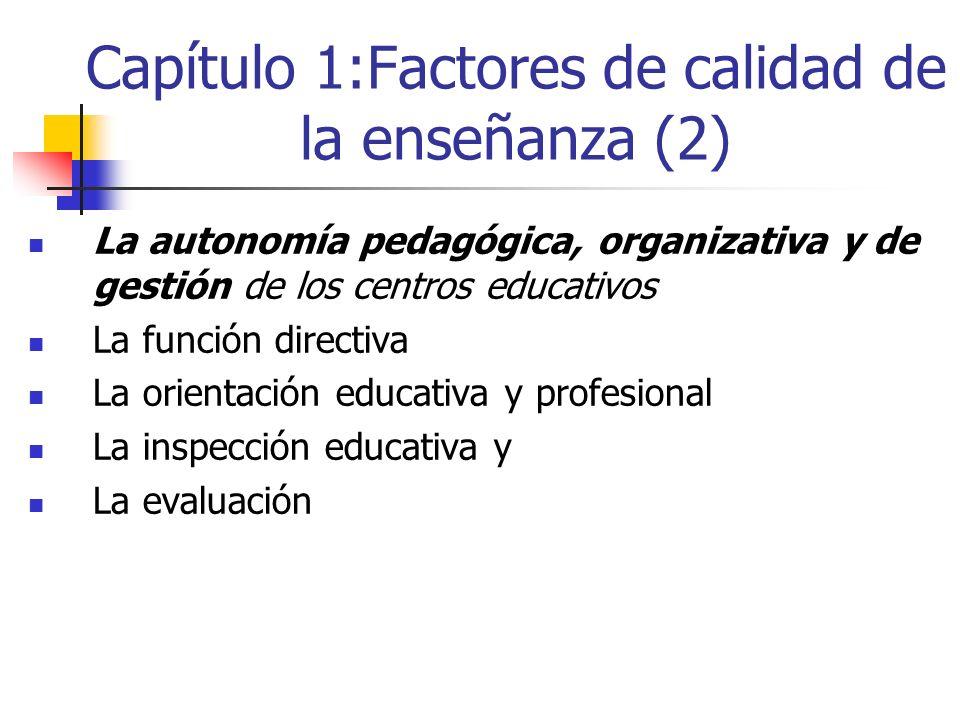 Capítulo 1:Factores de calidad de la enseñanza (2) La autonomía pedagógica, organizativa y de gestión de los centros educativos La función directiva L