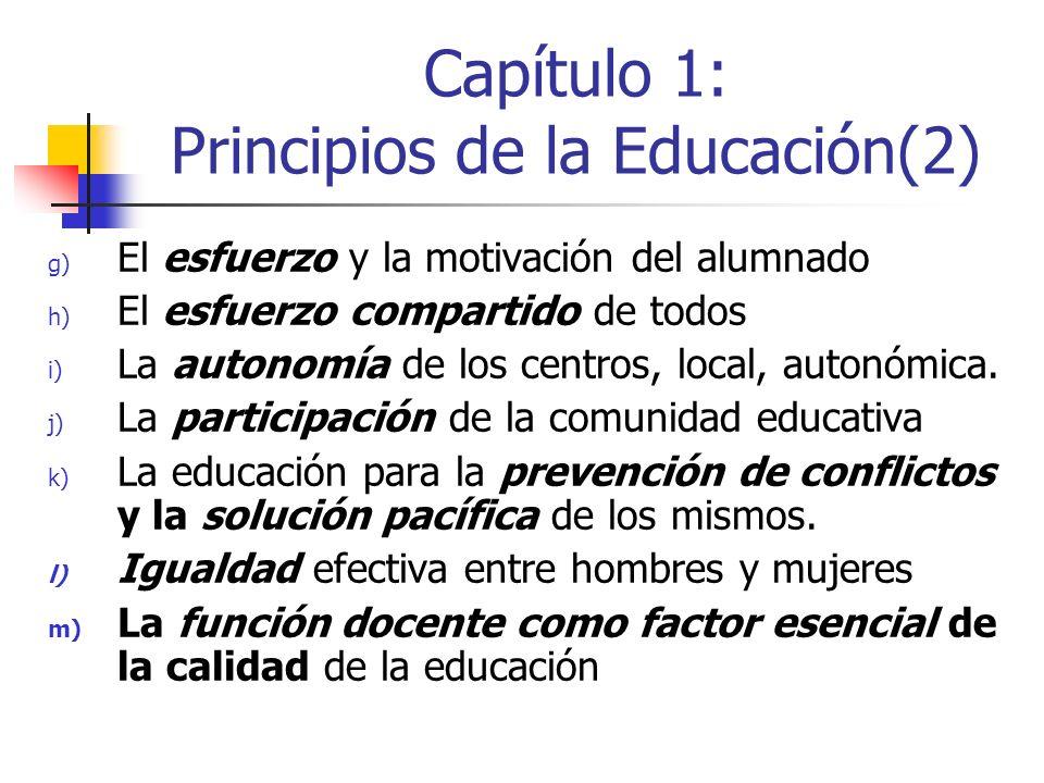 Capítulo 1: Principios de la Educación(2) g) El esfuerzo y la motivación del alumnado h) El esfuerzo compartido de todos i) La autonomía de los centros, local, autonómica.