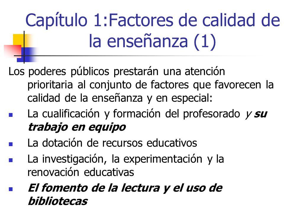 Capítulo 1:Factores de calidad de la enseñanza (1) Los poderes públicos prestarán una atención prioritaria al conjunto de factores que favorecen la ca