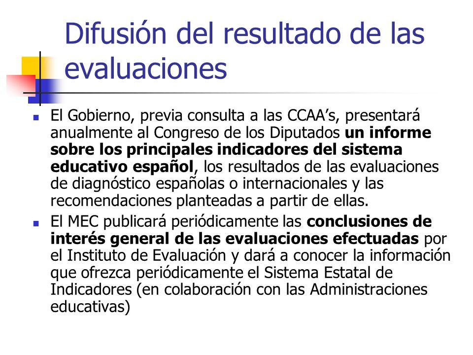 Difusión del resultado de las evaluaciones El Gobierno, previa consulta a las CCAAs, presentará anualmente al Congreso de los Diputados un informe sobre los principales indicadores del sistema educativo español, los resultados de las evaluaciones de diagnóstico españolas o internacionales y las recomendaciones planteadas a partir de ellas.