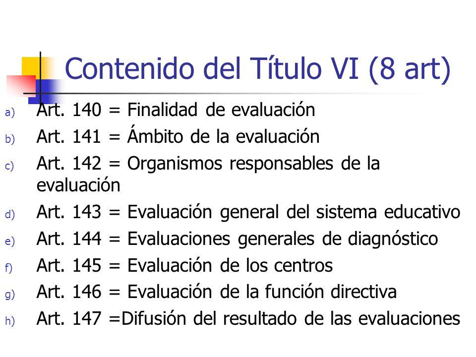 Contenido del Título VI (8 art) a) Art. 140 = Finalidad de evaluación b) Art.