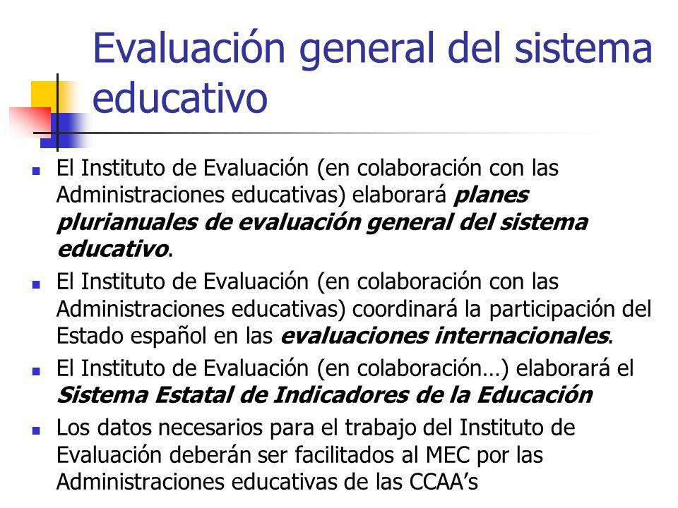 Evaluación general del sistema educativo El Instituto de Evaluación (en colaboración con las Administraciones educativas) elaborará planes plurianuales de evaluación general del sistema educativo.
