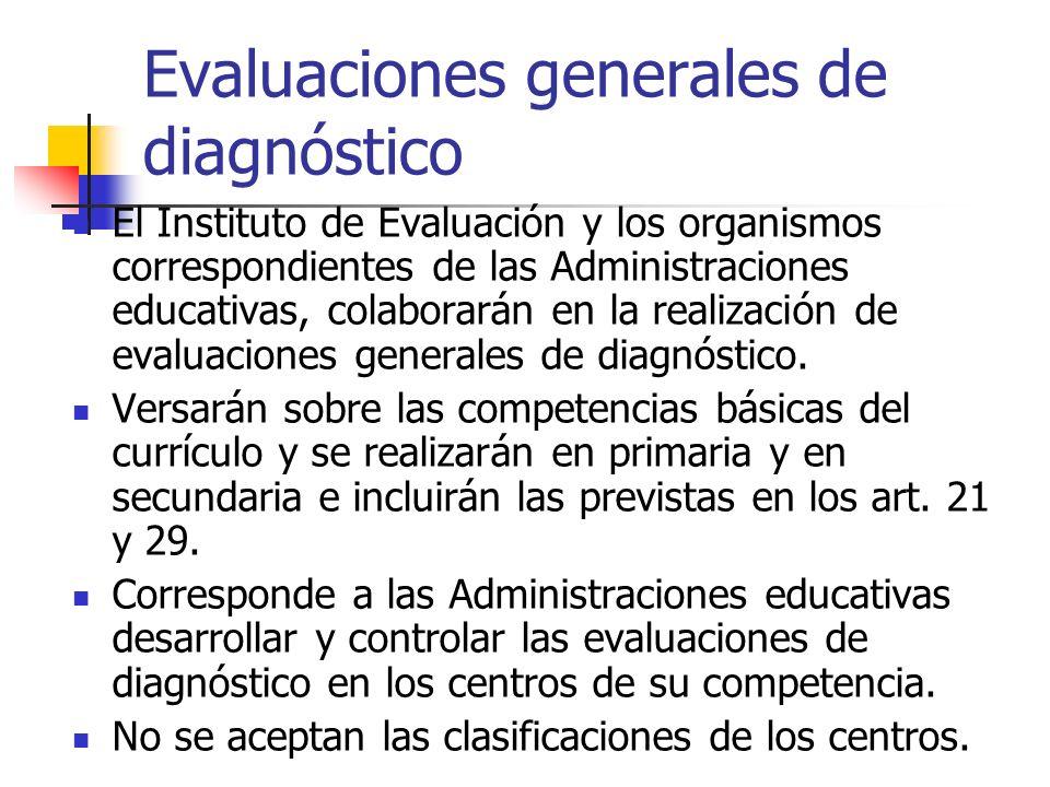 Evaluaciones generales de diagnóstico El Instituto de Evaluación y los organismos correspondientes de las Administraciones educativas, colaborarán en la realización de evaluaciones generales de diagnóstico.