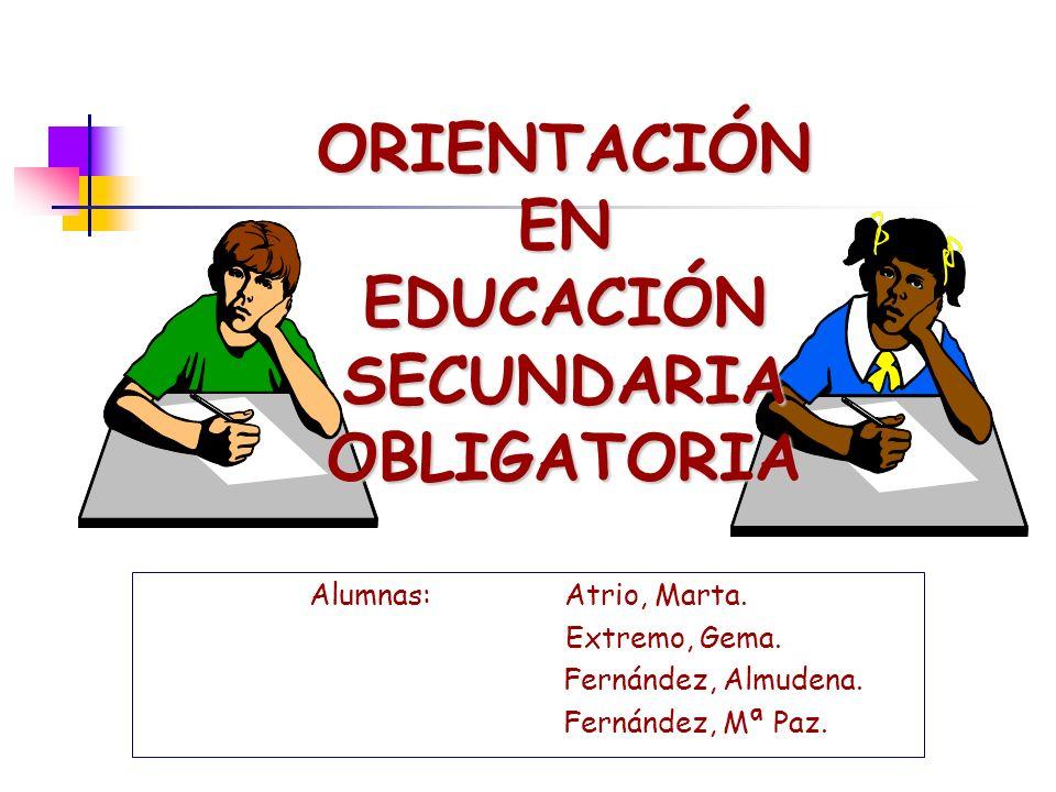 Alumnas: Marta Atrio, Gema Extremo, Almudena Fernández, Mª Paz Fernández2 ¿QUÉ SENTIDO, VALOR EDUCATIVO E INTENCIONALIDAD PEDAGÓGICA TIENE LA ORIENTACIÓN EN SECUNDARIA.