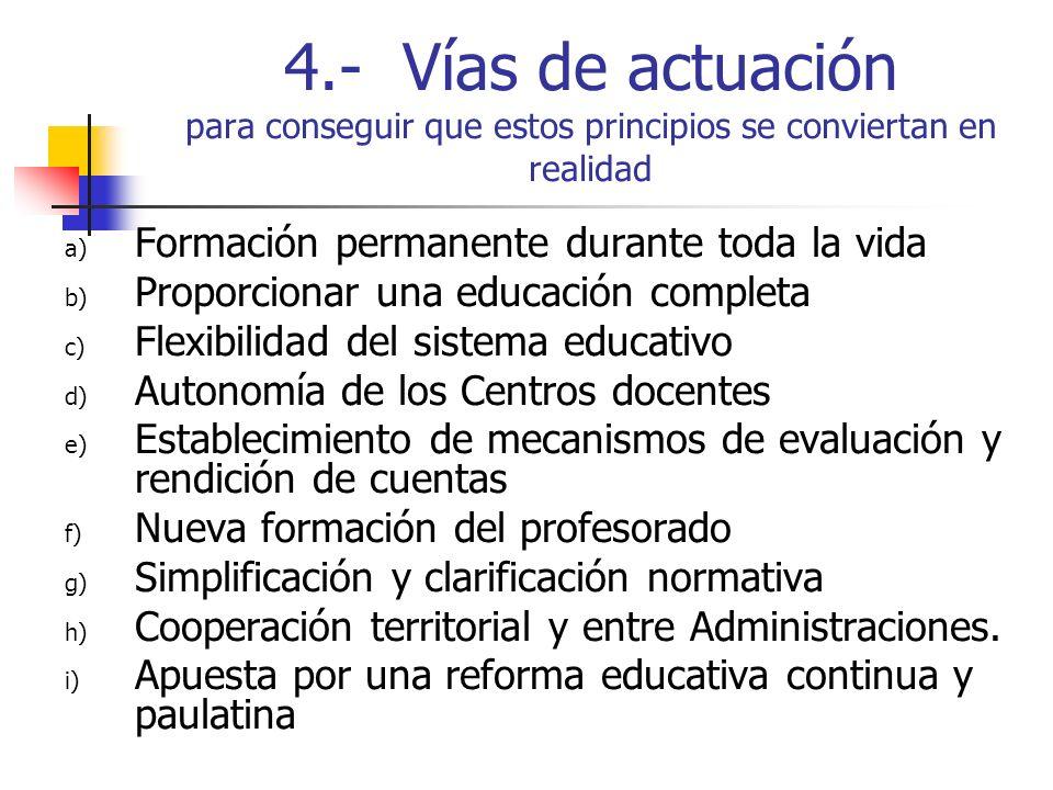 4.- Vías de actuación para conseguir que estos principios se conviertan en realidad a) Formación permanente durante toda la vida b) Proporcionar una e