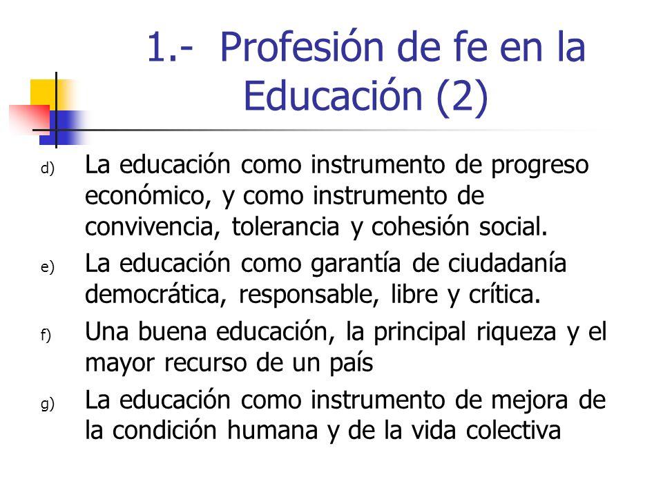 1.- Profesión de fe en la Educación (2) d) La educación como instrumento de progreso económico, y como instrumento de convivencia, tolerancia y cohesi