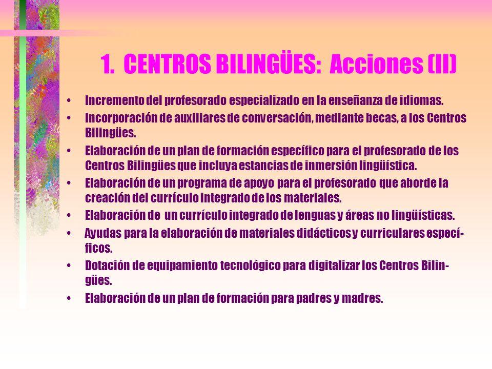 1. CENTROS BILINGÜES: Acciones (II) Incremento del profesorado especializado en la enseñanza de idiomas. Incorporación de auxiliares de conversación,