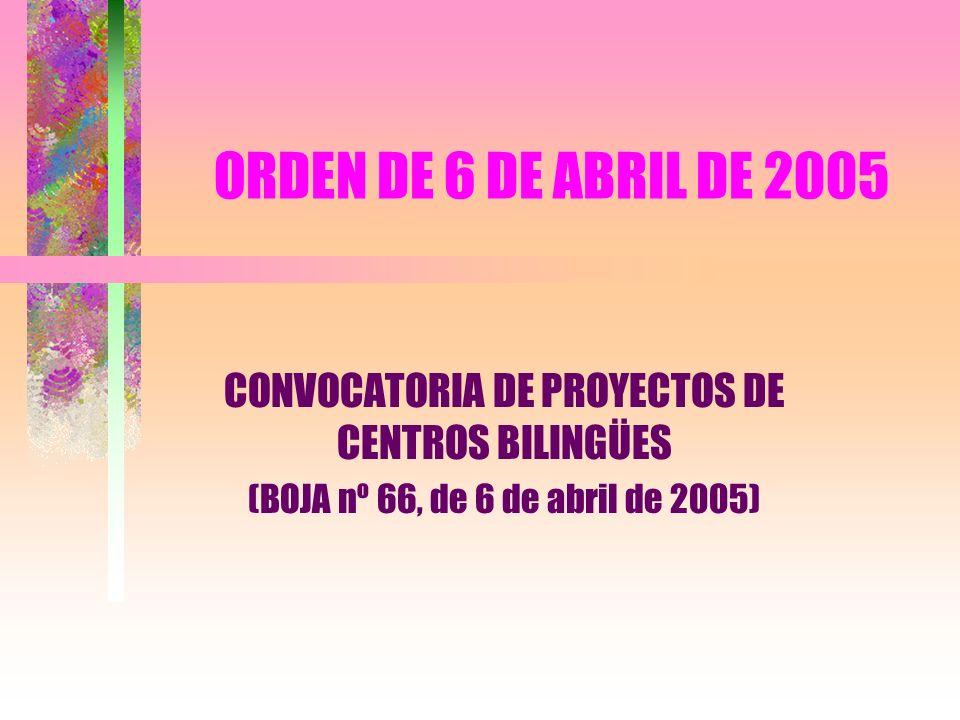 ORDEN DE 6 DE ABRIL DE 2005 CONVOCATORIA DE PROYECTOS DE CENTROS BILINGÜES (BOJA nº 66, de 6 de abril de 2005)