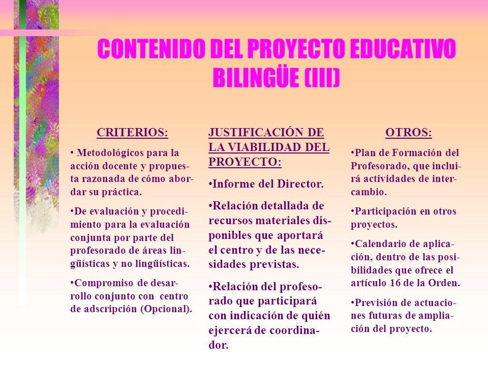 CONTENIDO DEL PROYECTO EDUCATIVO BILINGÜE (III) CRITERIOS: Metodológicos para la acción docente y propues- ta razonada de cómo abor- dar su práctica.