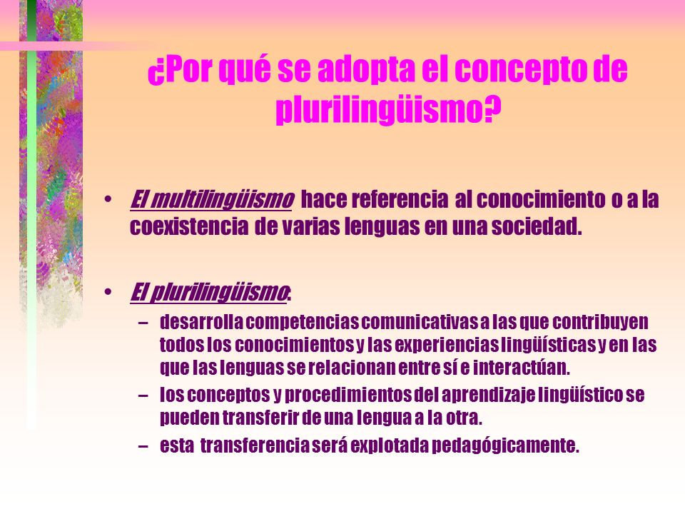 ¿Por qué se adopta el concepto de plurilingüismo? El multilingüismo hace referencia al conocimiento o a la coexistencia de varias lenguas en una socie