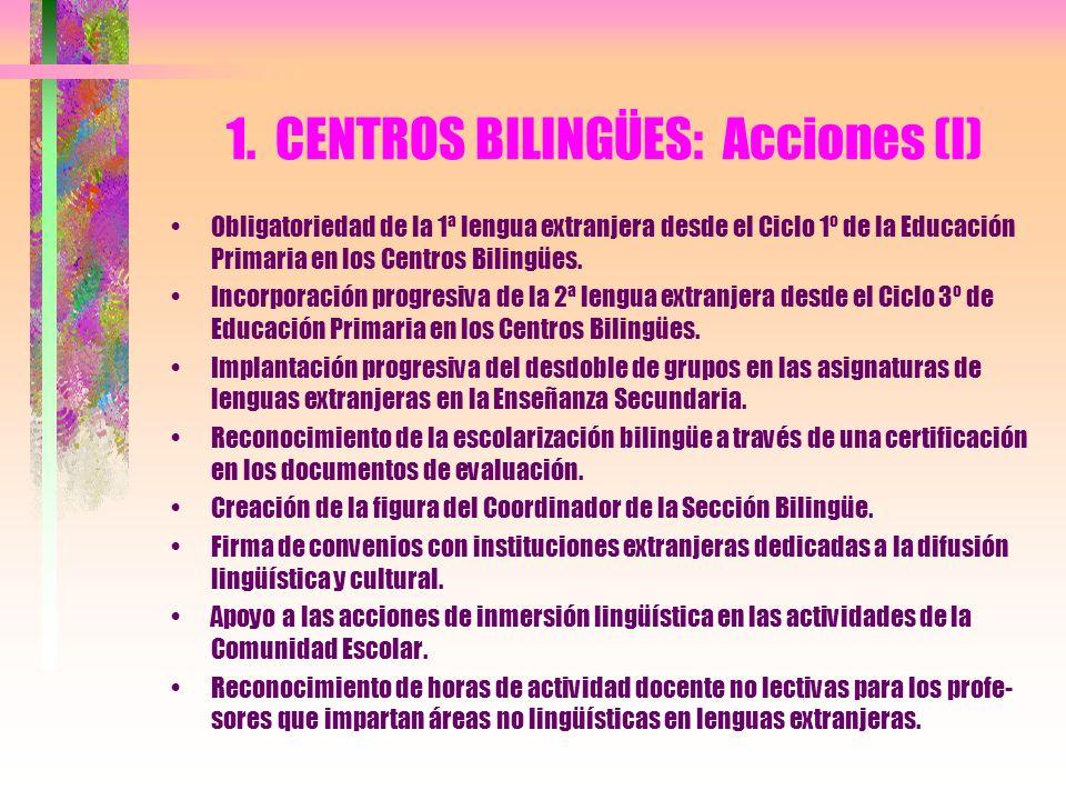 1. CENTROS BILINGÜES: Acciones (I) Obligatoriedad de la 1ª lengua extranjera desde el Ciclo 1º de la Educación Primaria en los Centros Bilingües. Inco