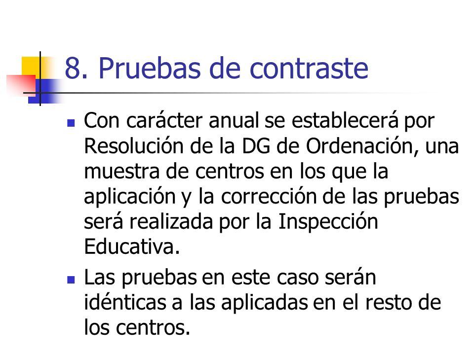 8. Pruebas de contraste Con carácter anual se establecerá por Resolución de la DG de Ordenación, una muestra de centros en los que la aplicación y la