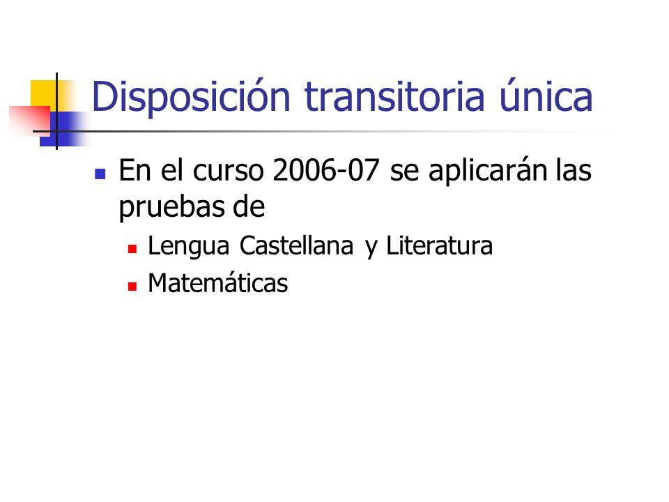 Disposición transitoria única En el curso 2006-07 se aplicarán las pruebas de Lengua Castellana y Literatura Matemáticas