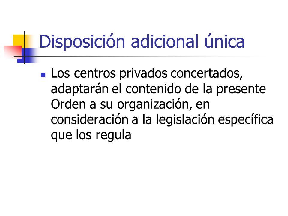 Disposición adicional única Los centros privados concertados, adaptarán el contenido de la presente Orden a su organización, en consideración a la leg