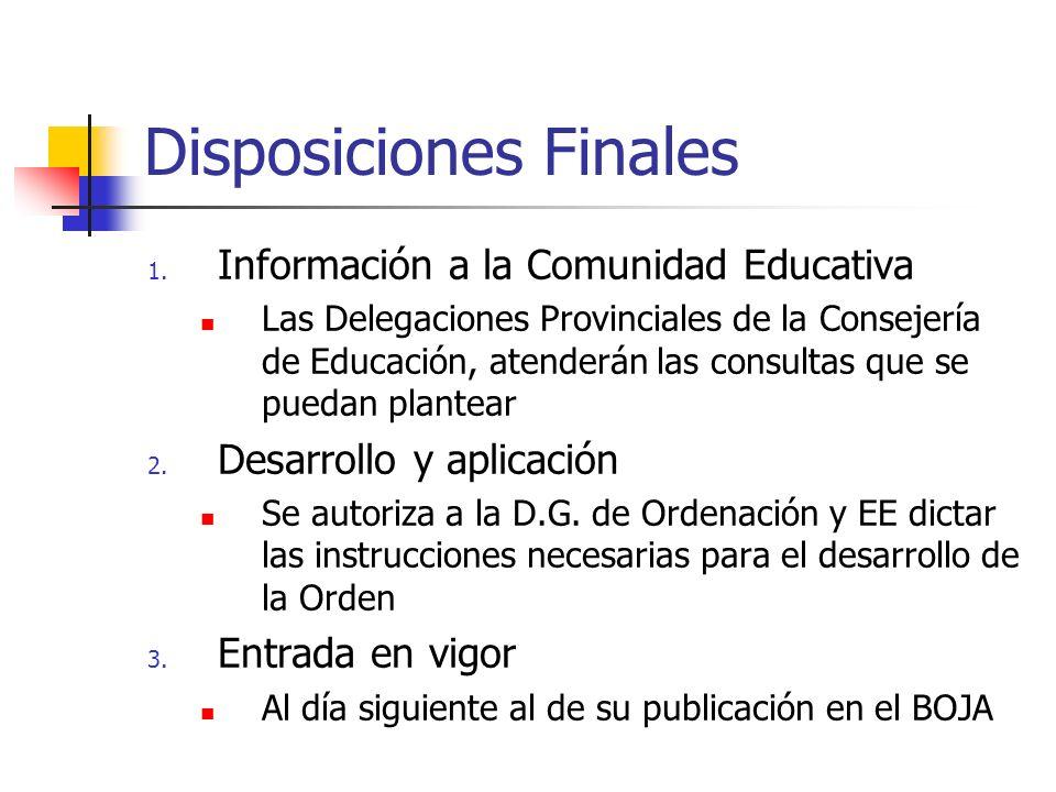 Disposiciones Finales 1. Información a la Comunidad Educativa Las Delegaciones Provinciales de la Consejería de Educación, atenderán las consultas que