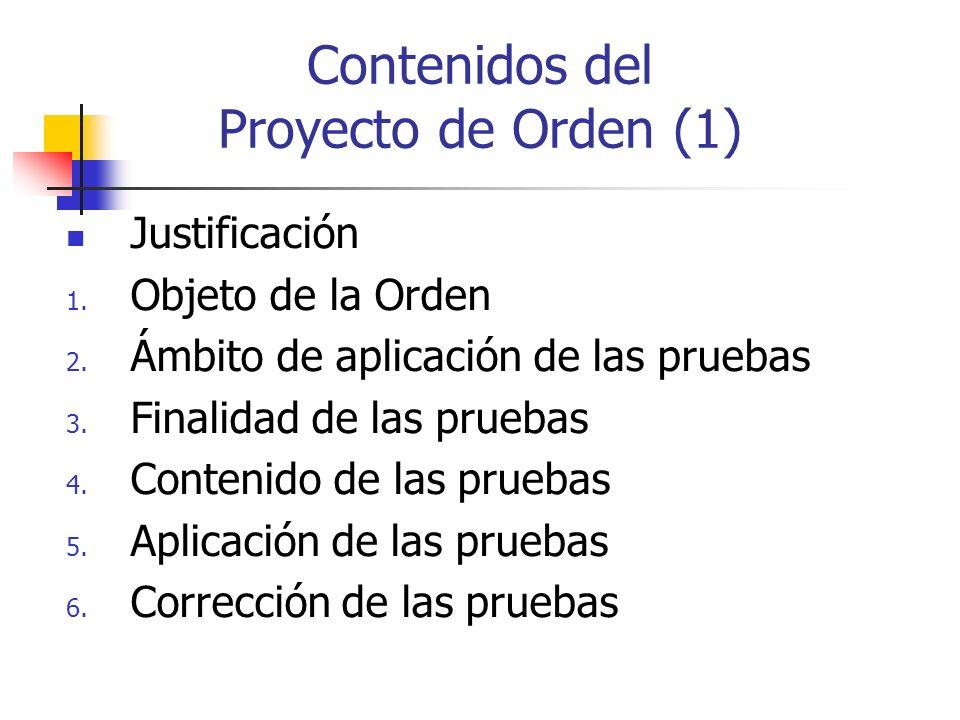 Contenidos del Proyecto de Orden (1) Justificación 1. Objeto de la Orden 2. Ámbito de aplicación de las pruebas 3. Finalidad de las pruebas 4. Conteni