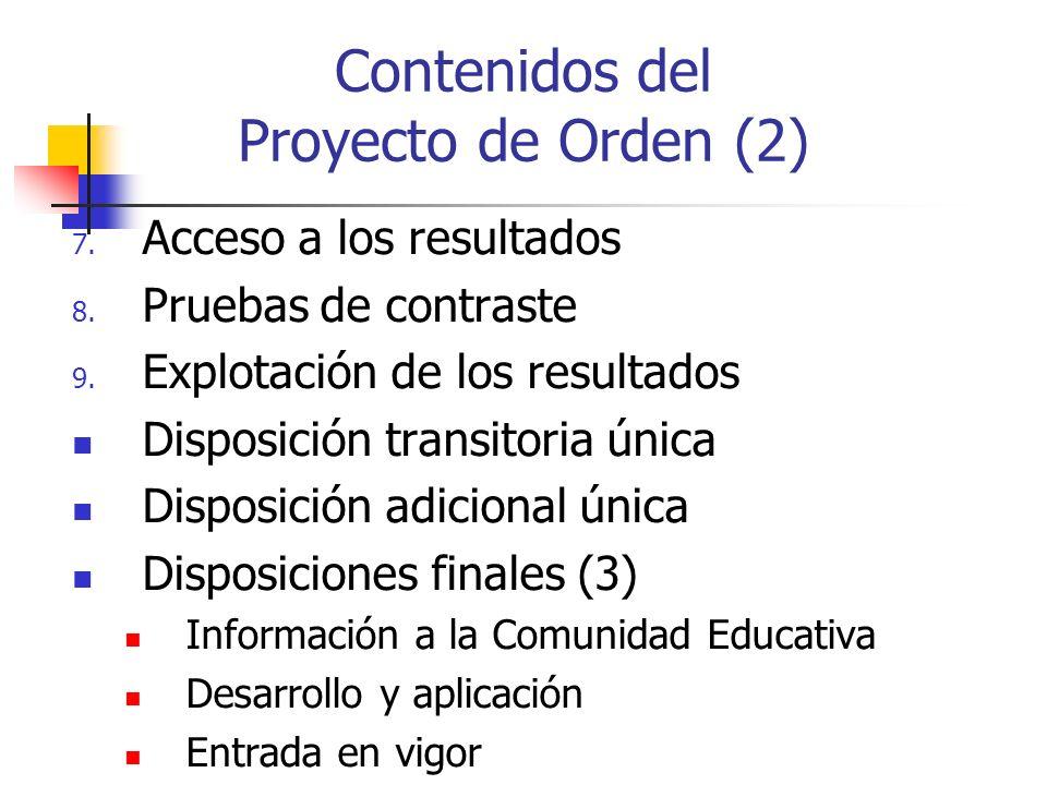Contenidos del Proyecto de Orden (2) 7. Acceso a los resultados 8. Pruebas de contraste 9. Explotación de los resultados Disposición transitoria única