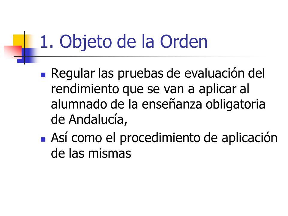 1. Objeto de la Orden Regular las pruebas de evaluación del rendimiento que se van a aplicar al alumnado de la enseñanza obligatoria de Andalucía, Así