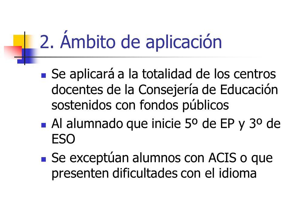 2. Ámbito de aplicación Se aplicará a la totalidad de los centros docentes de la Consejería de Educación sostenidos con fondos públicos Al alumnado qu