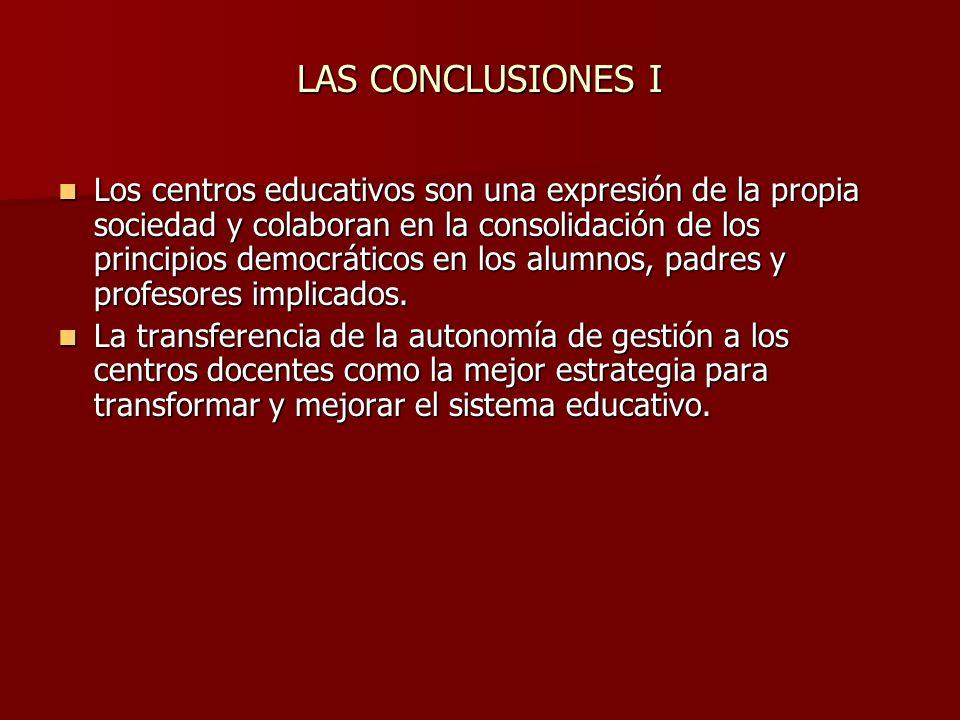 LAS CONCLUSIONES I Los centros educativos son una expresión de la propia sociedad y colaboran en la consolidación de los principios democráticos en los alumnos, padres y profesores implicados.