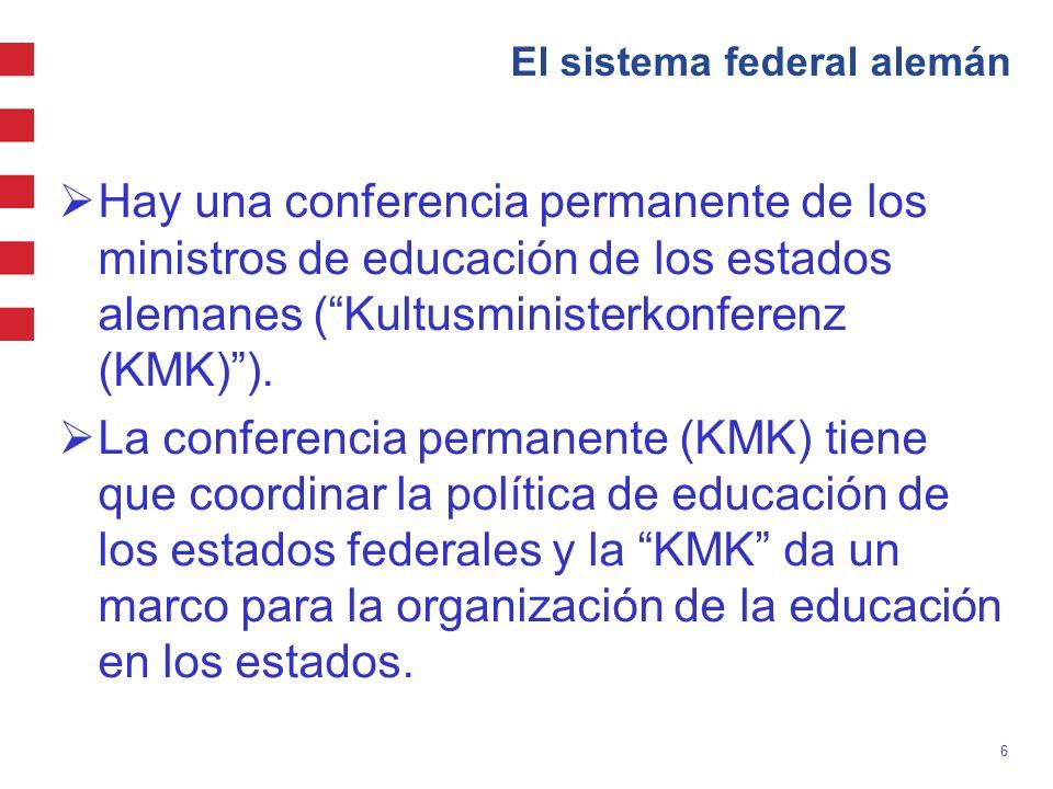 6 El sistema federal alemán Hay una conferencia permanente de los ministros de educación de los estados alemanes (Kultusministerkonferenz (KMK)). La c