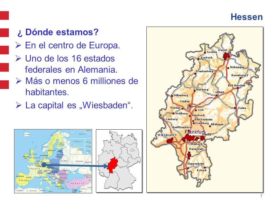 7 Hessen ¿ Dónde estamos? En el centro de Europa. Uno de los 16 estados federales en Alemania. Más o menos 6 milliones de habitantes. La capital es Wi