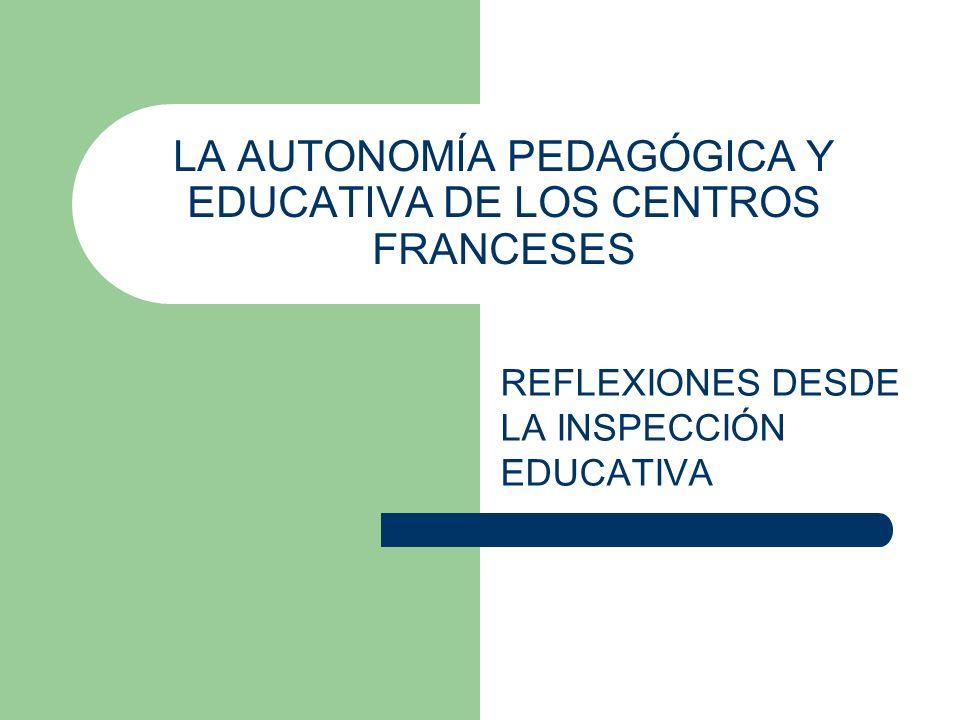 LA AUTONOMÍA PEDAGÓGICA Y EDUCATIVA DE LOS CENTROS FRANCESES REFLEXIONES DESDE LA INSPECCIÓN EDUCATIVA