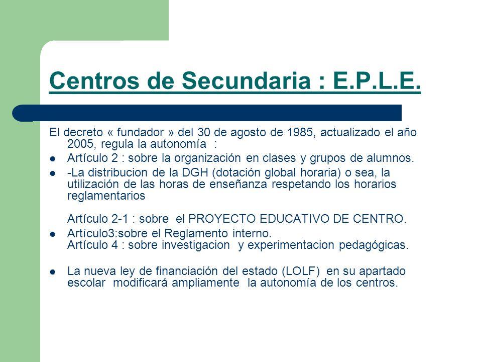 Centros de Secundaria : E.P.L.E. El decreto « fundador » del 30 de agosto de 1985, actualizado el año 2005, regula la autonomía : Artículo 2 : sobre l