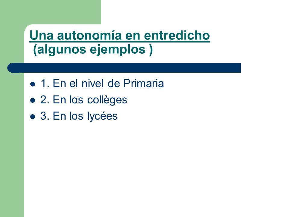 Una autonomía en entredicho (algunos ejemplos ) 1. En el nivel de Primaria 2. En los collèges 3. En los lycées