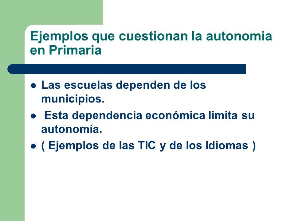 Ejemplos que cuestionan la autonomia en Primaria Las escuelas dependen de los municipios. Esta dependencia económica limita su autonomía. ( Ejemplos d
