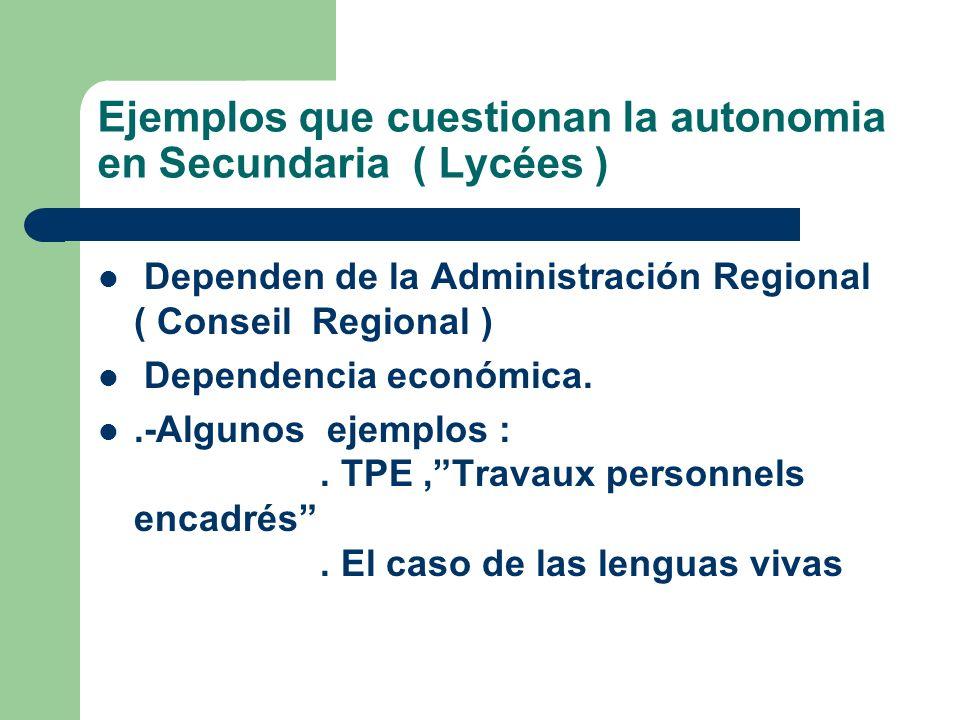 Ejemplos que cuestionan la autonomia en Secundaria ( Lycées ) Dependen de la Administración Regional ( Conseil Regional ) Dependencia económica..-Algu