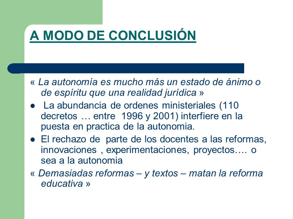 A MODO DE CONCLUSIÓN « La autonomía es mucho más un estado de ánimo o de espíritu que una realidad jurídica » La abundancia de ordenes ministeriales (