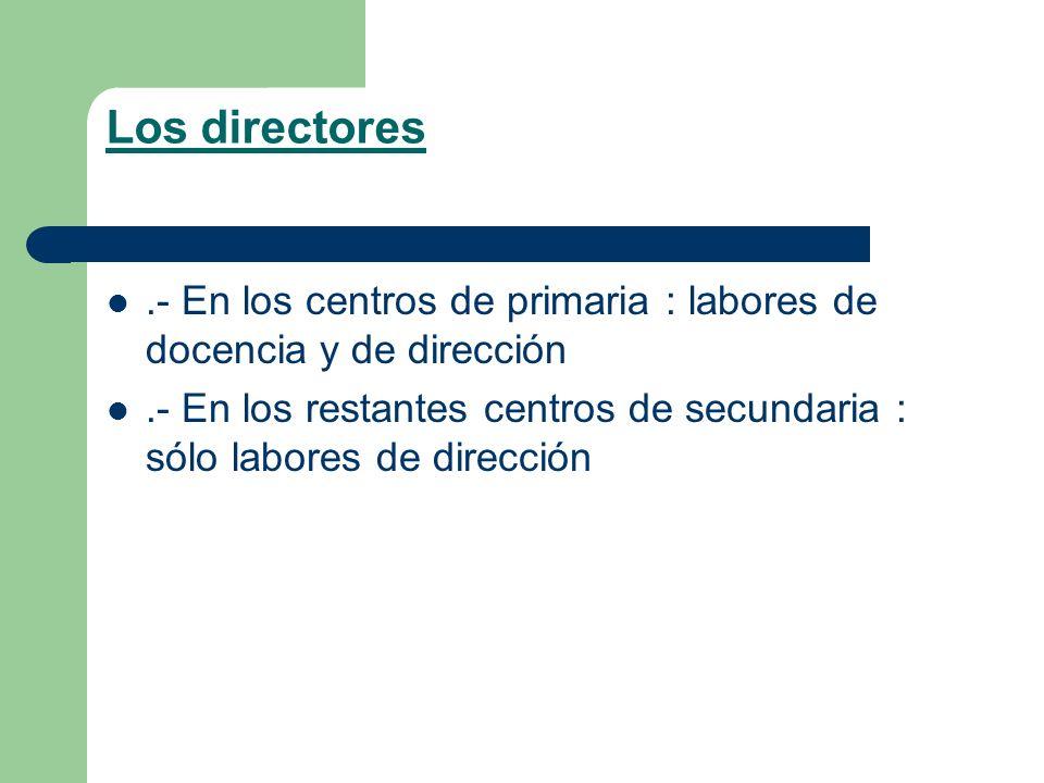 Los directores.- En los centros de primaria : labores de docencia y de dirección.- En los restantes centros de secundaria : sólo labores de dirección