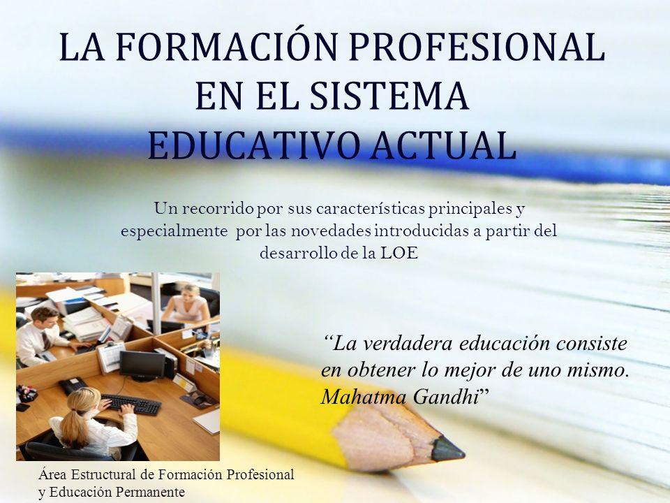 LA FORMACIÓN PROFESIONAL EN EL SISTEMA EDUCATIVO ACTUAL Un recorrido por sus características principales y especialmente por las novedades introducida