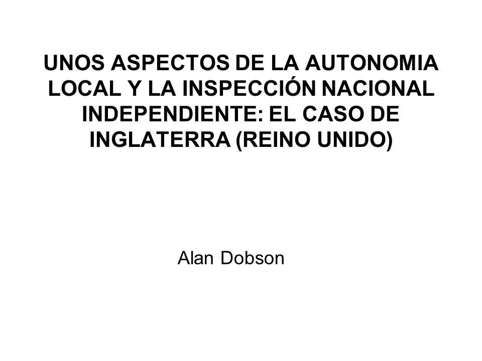 UNOS ASPECTOS DE LA AUTONOMIA LOCAL Y LA INSPECCIÓN NACIONAL INDEPENDIENTE: EL CASO DE INGLATERRA (REINO UNIDO) Alan Dobson