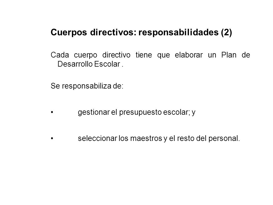 Cuerpos directivos: responsabilidades (2) Cada cuerpo directivo tiene que elaborar un Plan de Desarrollo Escolar.