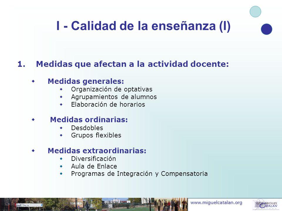 www.miguelcatalan.org I - Calidad de la enseñanza (I) 1.Medidas que afectan a la actividad docente: Medidas generales: Organización de optativas Agrup
