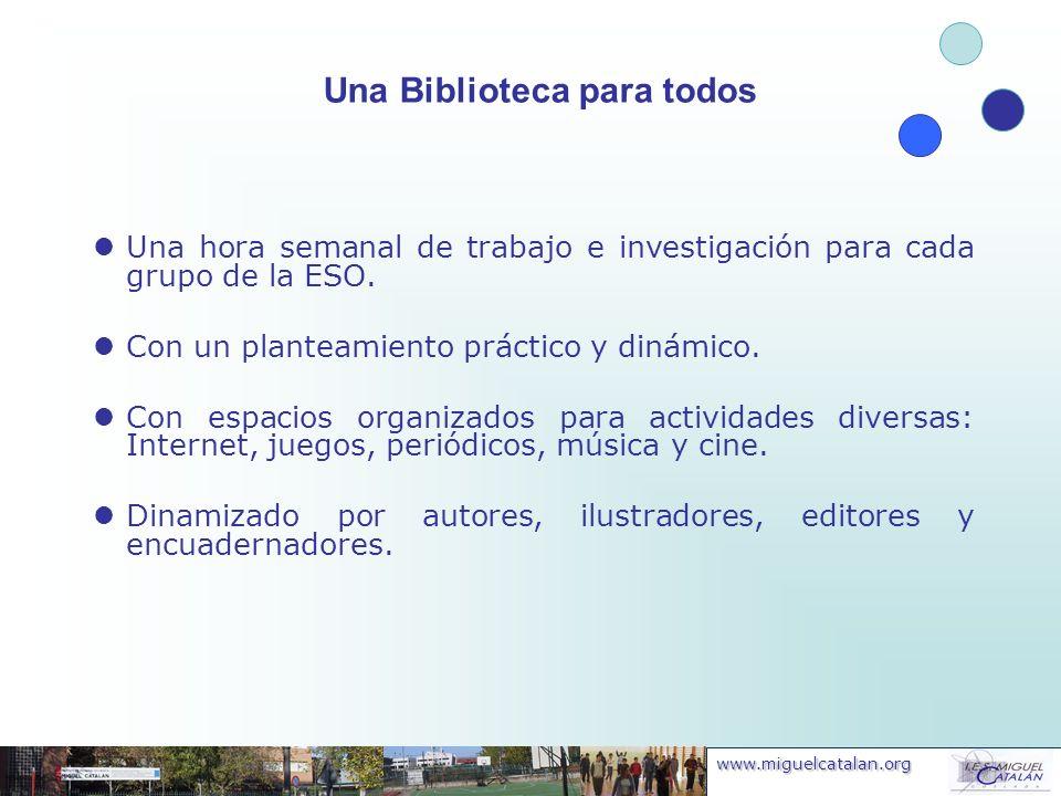 www.miguelcatalan.org Una Biblioteca para todos Una hora semanal de trabajo e investigación para cada grupo de la ESO. Con un planteamiento práctico y