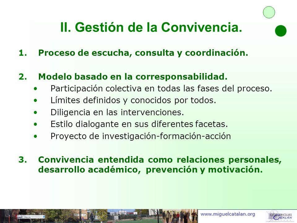 www.miguelcatalan.org II. Gestión de la Convivencia. 1.Proceso de escucha, consulta y coordinación. 2.Modelo basado en la corresponsabilidad. Particip