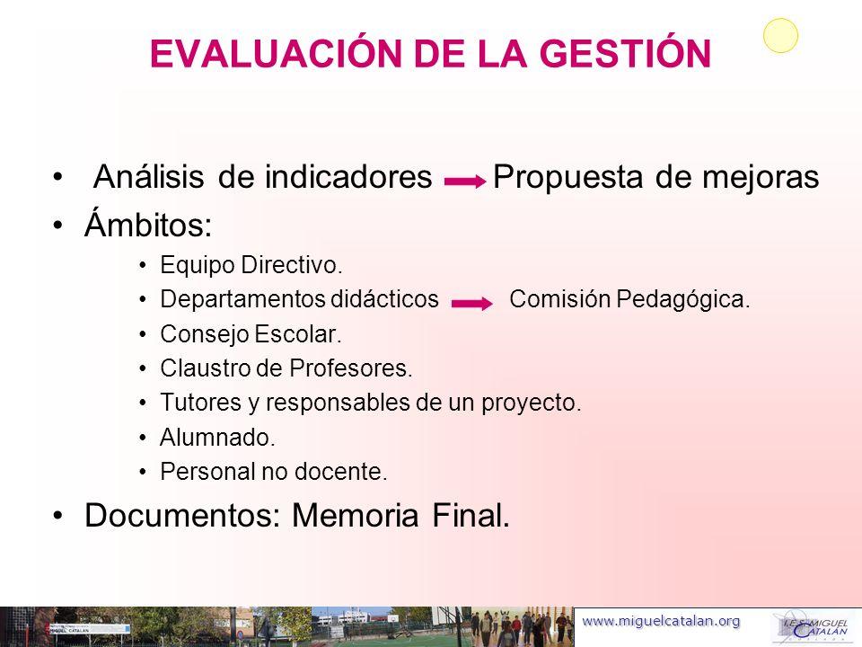 www.miguelcatalan.org EVALUACIÓN DE LA GESTIÓN Análisis de indicadores Propuesta de mejoras Ámbitos: Equipo Directivo. Departamentos didácticos Comisi