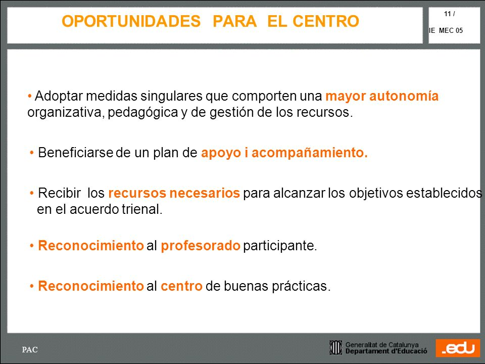 PAC IE MEC 05 11 / OPORTUNIDADES PARA EL CENTRO Adoptar medidas singulares que comporten una mayor autonomía organizativa, pedagógica y de gestión de