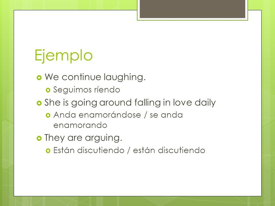 Ejemplo We continue laughing.