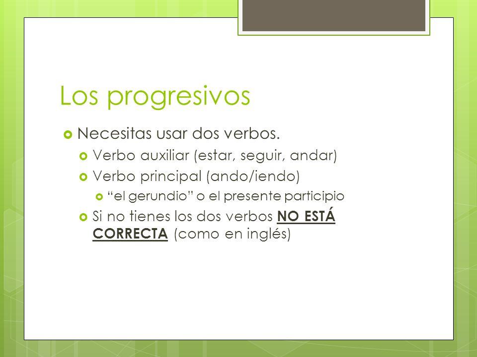 Los progresivos Necesitas usar dos verbos.