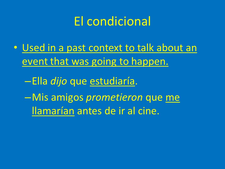 El condicional Used in a past context to talk about an event that was going to happen.
