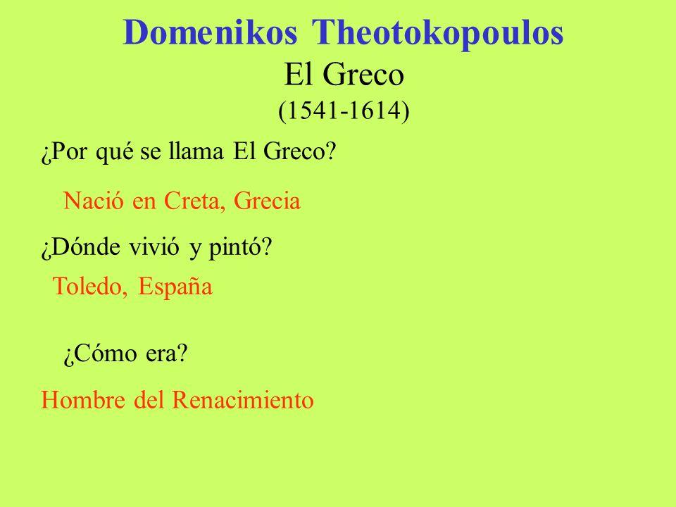 Domenikos Theotokopoulos El Greco (1541-1614) Nació en Creta, Grecia ¿Por qué se llama El Greco? Toledo, España ¿Dónde vivió y pintó? Hombre del Renac
