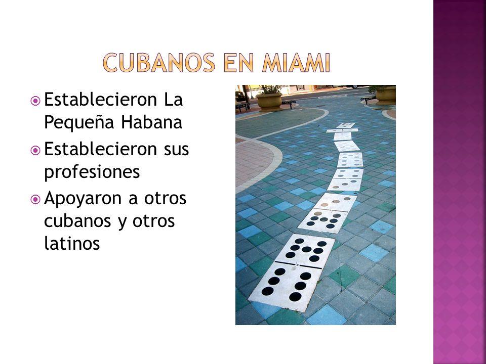 Establecieron La Pequeña Habana Establecieron sus profesiones Apoyaron a otros cubanos y otros latinos